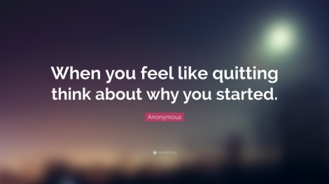 29262-Anonymous-Quote-When-you-feel-like-quitting-think-about-why-you